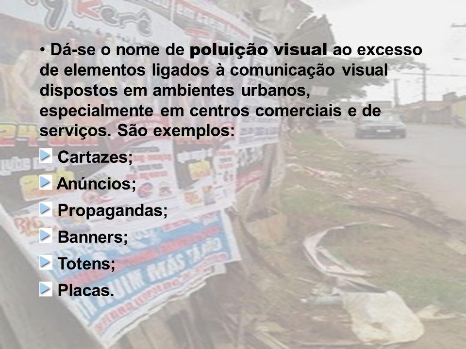Dá-se o nome de poluição visual ao excesso de elementos ligados à comunicação visual dispostos em ambientes urbanos, especialmente em centros comercia