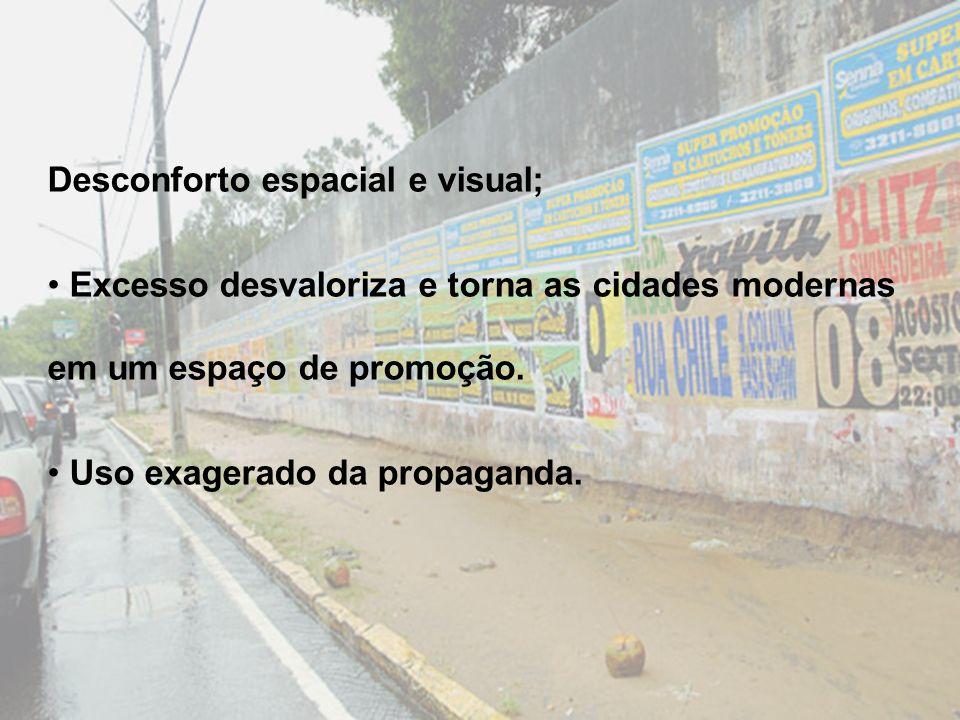 Desconforto espacial e visual; Excesso desvaloriza e torna as cidades modernas em um espaço de promoção. Uso exagerado da propaganda.