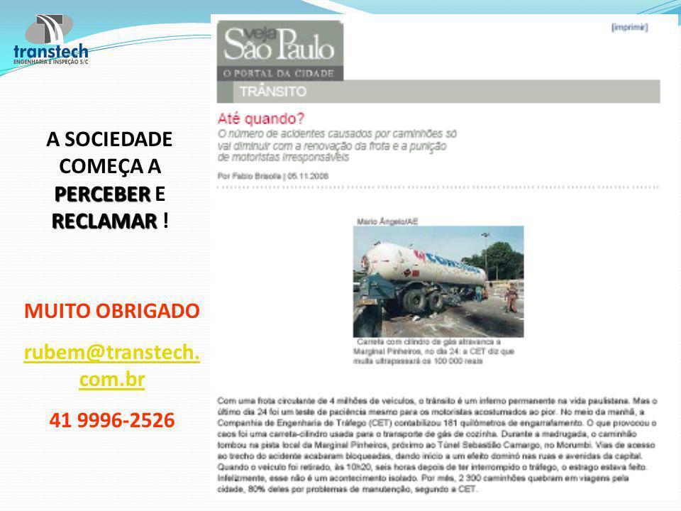 PERCEBER RECLAMAR A SOCIEDADE COMEÇA A PERCEBER E RECLAMAR ! MUITO OBRIGADO rubem@transtech. com.br 41 9996-2526