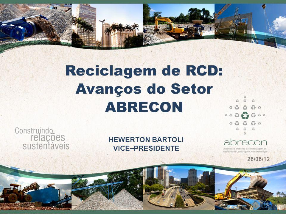 Reciclagem de RCD: Avanços do Setor ABRECON 1 HEWERTON BARTOLI VICE–PRESIDENTE 26/06/12