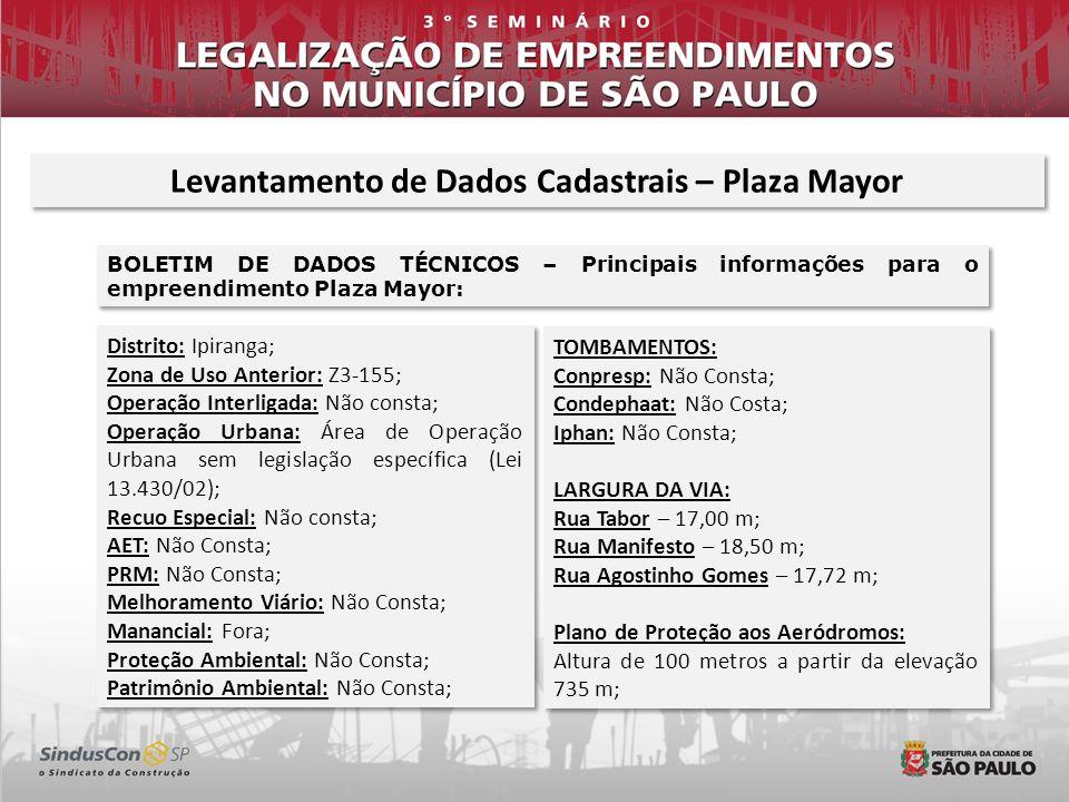 Levantamento de Dados Cadastrais – Plaza Mayor BOLETIM DE DADOS TÉCNICOS – Principais informações para o empreendimento Plaza Mayor: Distrito: Ipirang