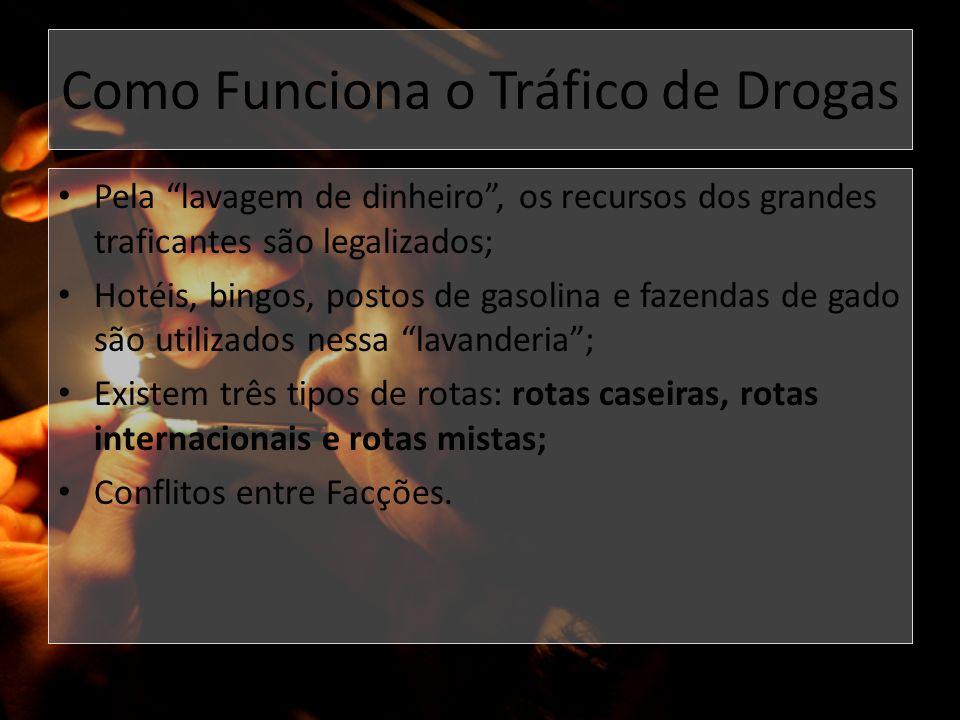 Como Funciona o Tráfico de Drogas Pela lavagem de dinheiro, os recursos dos grandes traficantes são legalizados; Hotéis, bingos, postos de gasolina e