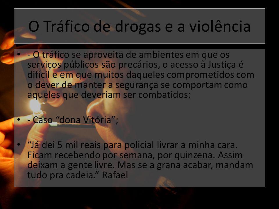 O Tráfico de drogas e a violência - O tráfico se aproveita de ambientes em que os serviços públicos são precários, o acesso à Justiça é difícil e em q