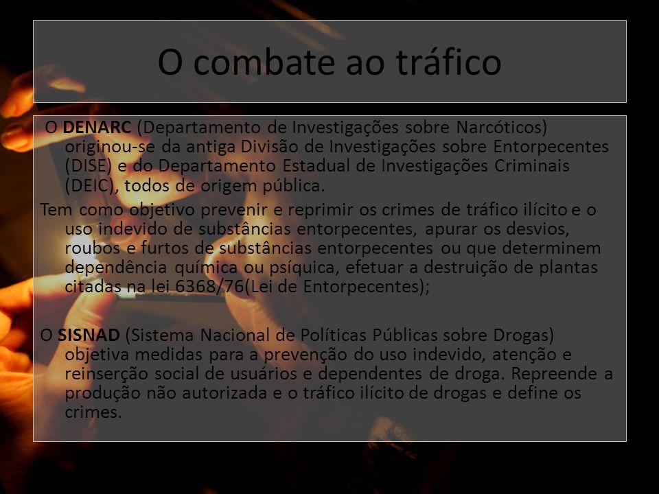 O combate ao tráfico O DENARC (Departamento de Investigações sobre Narcóticos) originou-se da antiga Divisão de Investigações sobre Entorpecentes (DIS