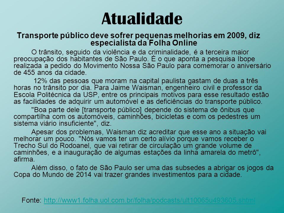 Atualidade Transporte público deve sofrer pequenas melhorias em 2009, diz especialista da Folha Online O trânsito, seguido da violência e da criminali