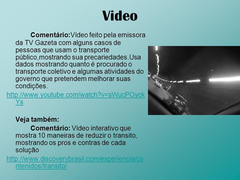 Video Comentário:Vídeo feito pela emissora da TV Gazeta com alguns casos de pessoas que usam o transporte público,mostrando sua precariedades.Usa dado