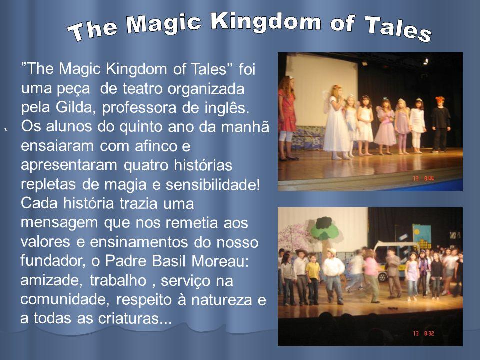 The Magic Kingdom of Tales foi uma peça de teatro organizada pela Gilda, professora de inglês. Os alunos do quinto ano da manhã ensaiaram com afinco e