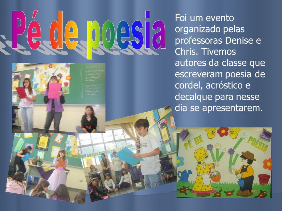 Foi um evento organizado pelas professoras Denise e Chris. Tivemos autores da classe que escreveram poesia de cordel, acróstico e decalque para nesse