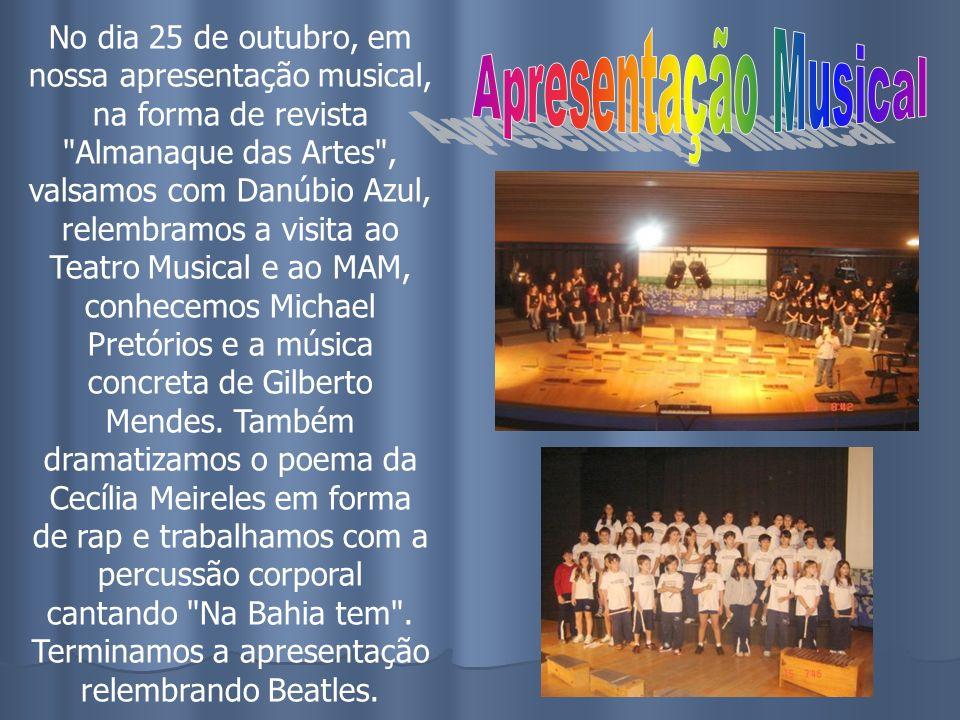 No dia 25 de outubro, em nossa apresentação musical, na forma de revista