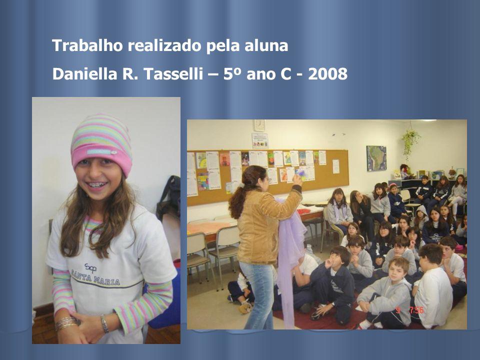 Trabalho realizado pela aluna Daniella R. Tasselli – 5º ano C - 2008