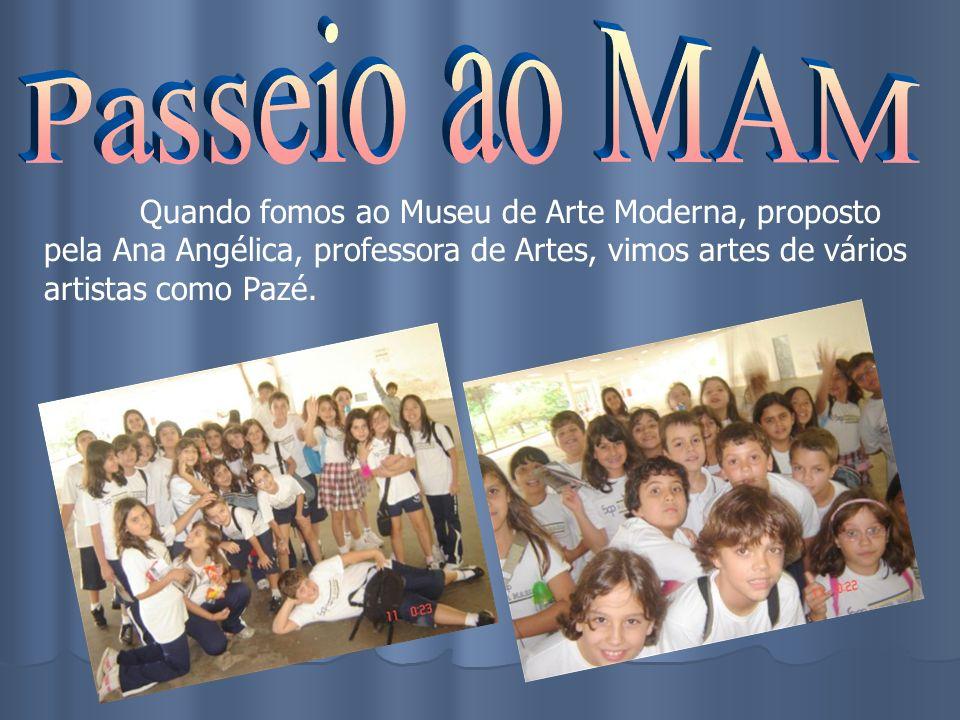 Quando fomos ao Museu de Arte Moderna, proposto pela Ana Angélica, professora de Artes, vimos artes de vários artistas como Pazé.