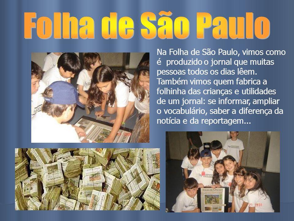 Na Folha de São Paulo, vimos como é produzido o jornal que muitas pessoas todos os dias lêem. Também vimos quem fabrica a folhinha das crianças e util