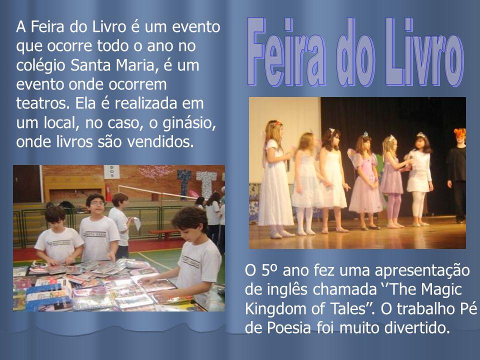 A Feira do Livro é um evento que ocorre todo o ano no colégio Santa Maria, é um evento onde ocorrem teatros. Ela é realizada em um local, no caso, o g