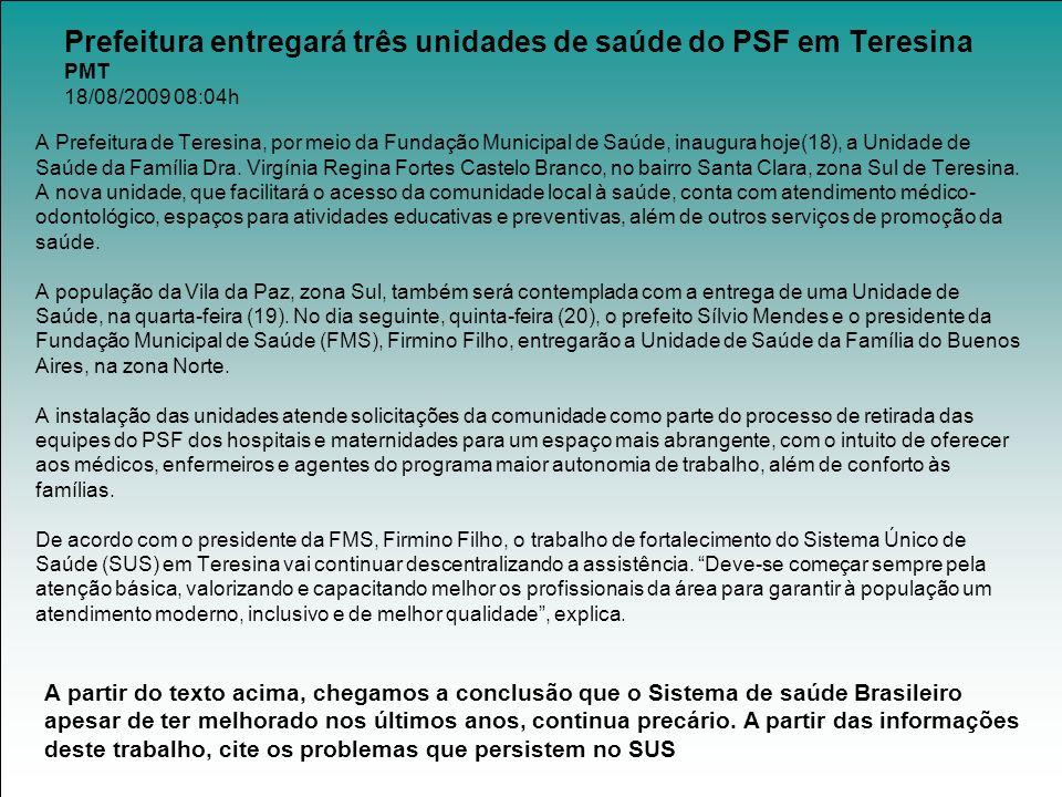 Prefeitura entregará três unidades de saúde do PSF em Teresina PMT 18/08/2009 08:04h A Prefeitura de Teresina, por meio da Fundação Municipal de Saúde, inaugura hoje(18), a Unidade de Saúde da Família Dra.