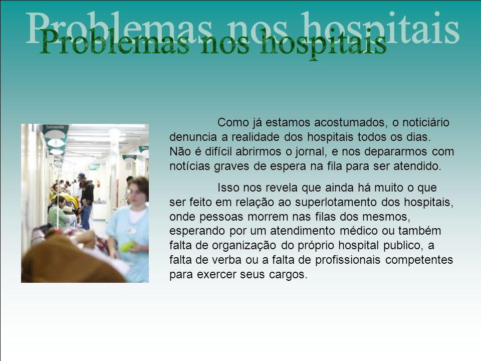 Como já estamos acostumados, o noticiário denuncia a realidade dos hospitais todos os dias.