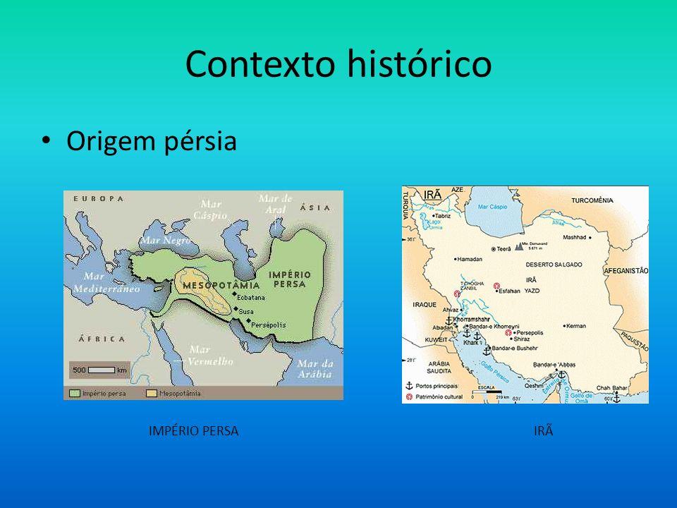 Contexto histórico Origem pérsia IMPÉRIO PERSA IRÃ