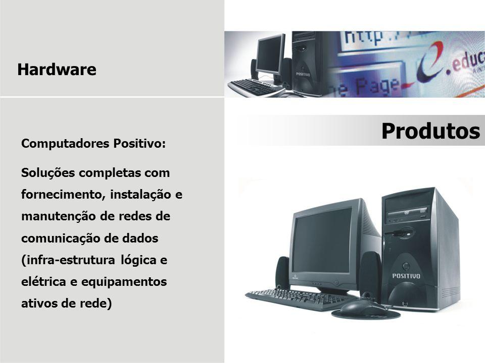 Produtos Hardware Computadores Positivo: Soluções completas com fornecimento, instalação e manutenção de redes de comunicação de dados (infra-estrutur