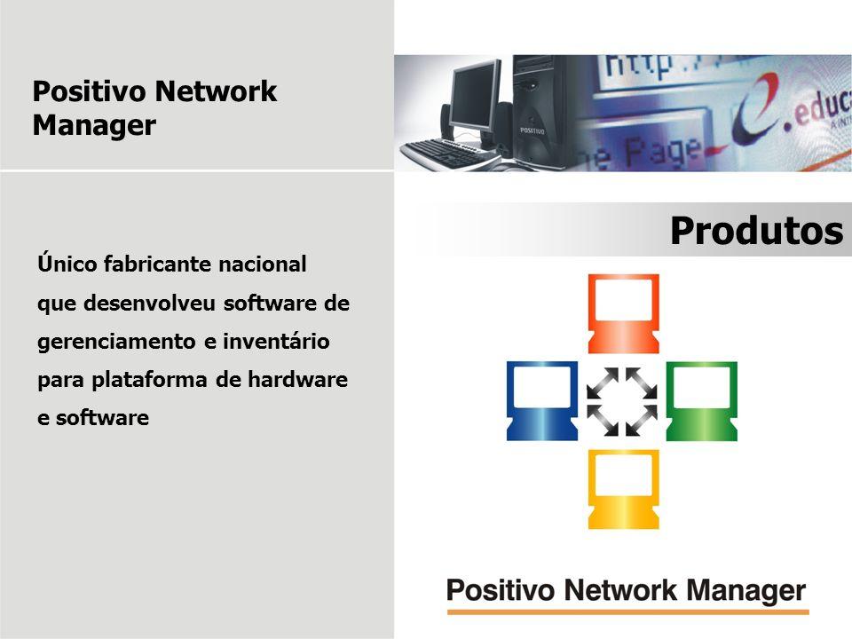 Produtos Positivo Network Manager Único fabricante nacional que desenvolveu software de gerenciamento e inventário para plataforma de hardware e softw