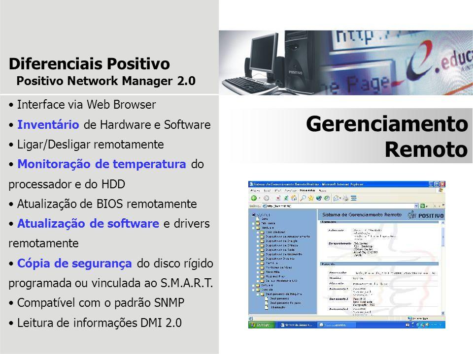 Gerenciamento Remoto Diferenciais Positivo Interface via Web Browser Inventário de Hardware e Software Ligar/Desligar remotamente Monitoração de tempe