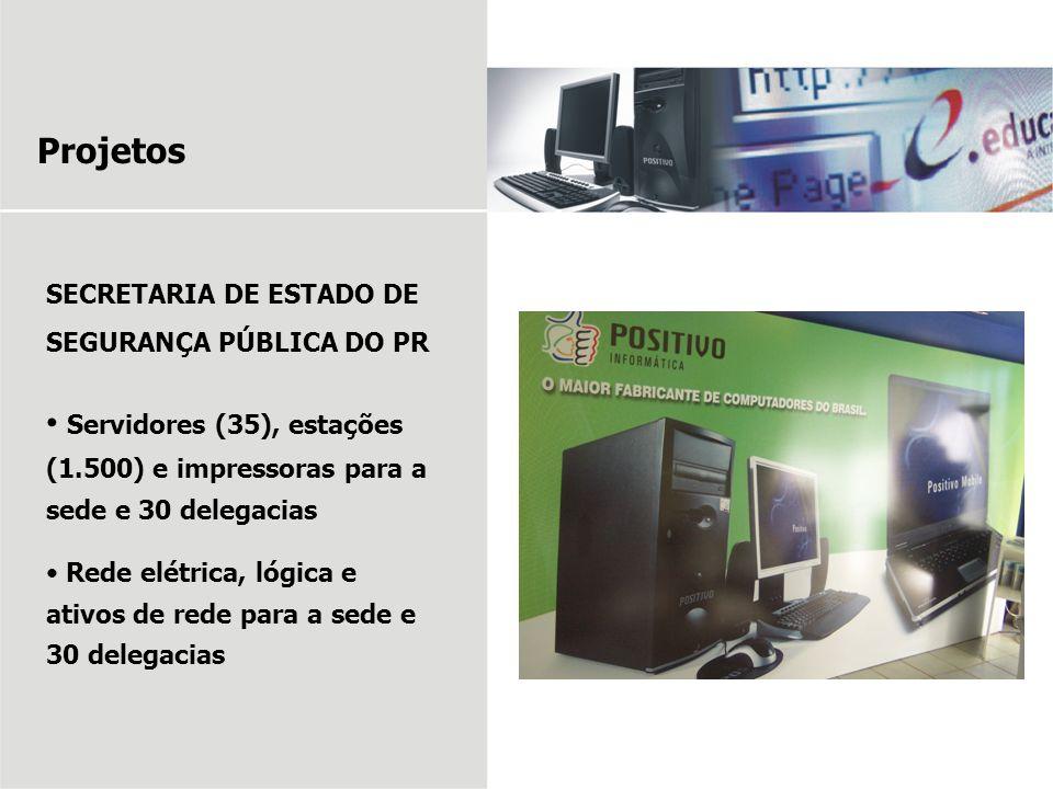Projetos SECRETARIA DE ESTADO DE SEGURANÇA PÚBLICA DO PR Servidores (35), estações (1.500) e impressoras para a sede e 30 delegacias Rede elétrica, ló
