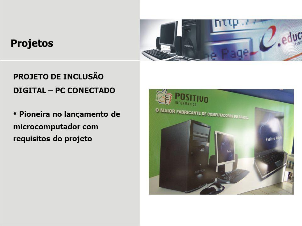 Projetos PROJETO DE INCLUSÃO DIGITAL – PC CONECTADO Pioneira no lançamento de microcomputador com requisitos do projeto