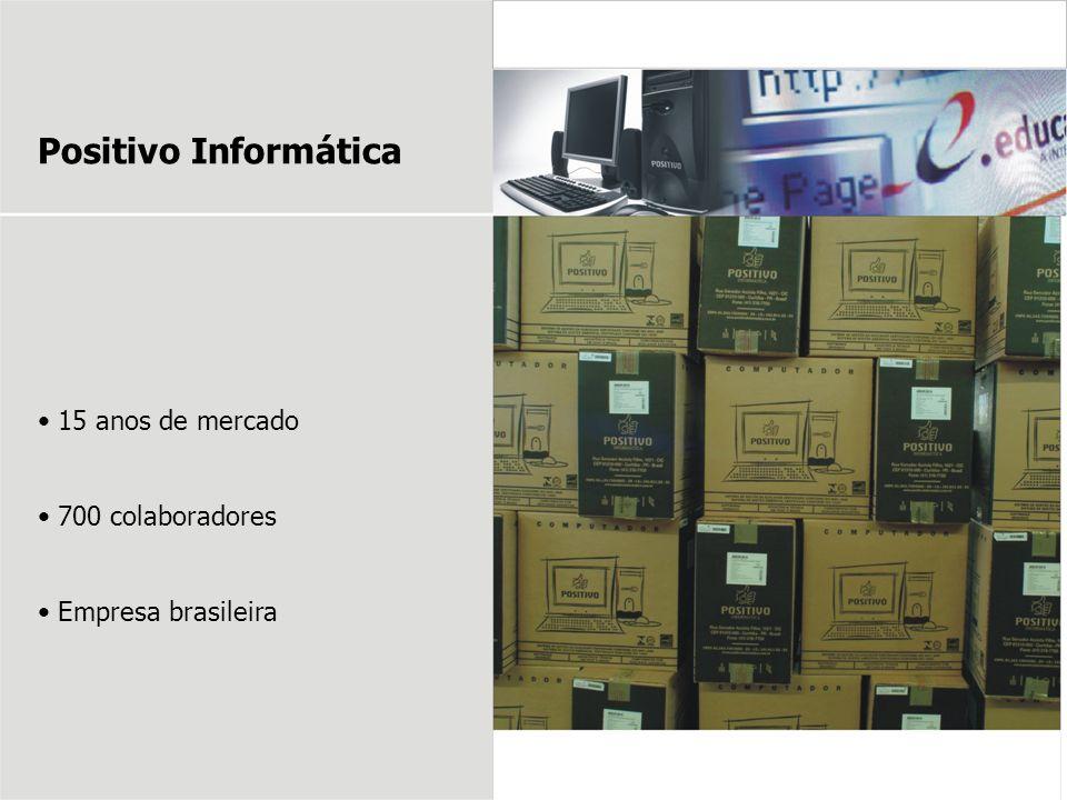 15 anos de mercado 700 colaboradores Empresa brasileira Positivo Informática
