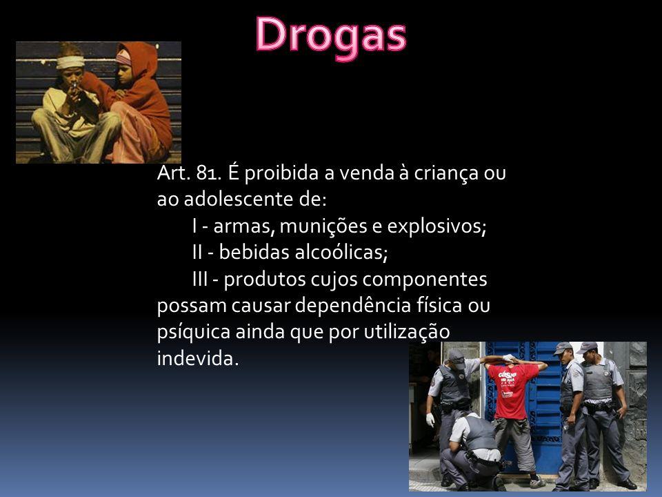 Art. 81. É proibida a venda à criança ou ao adolescente de: I - armas, munições e explosivos; II - bebidas alcoólicas; III - produtos cujos componente