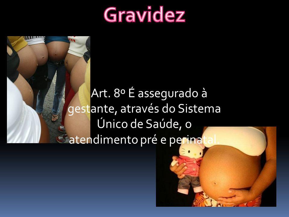 Art. 8º É assegurado à gestante, através do Sistema Único de Saúde, o atendimento pré e perinatal.