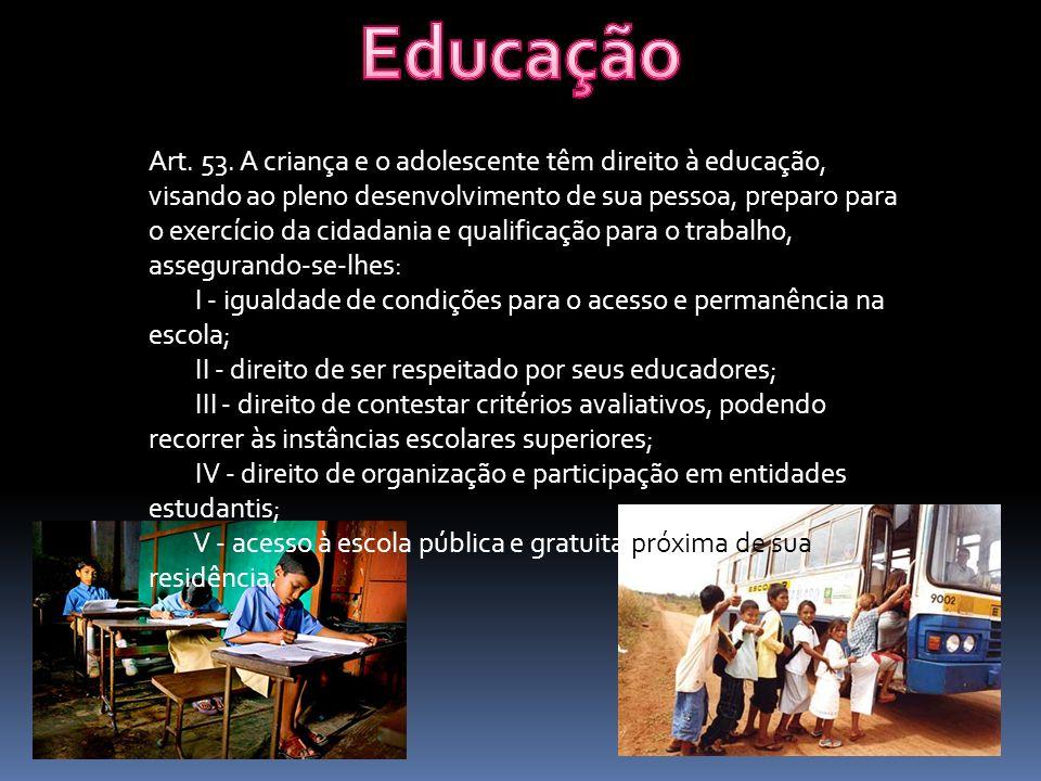 Art. 53. A criança e o adolescente têm direito à educação, visando ao pleno desenvolvimento de sua pessoa, preparo para o exercício da cidadania e qua