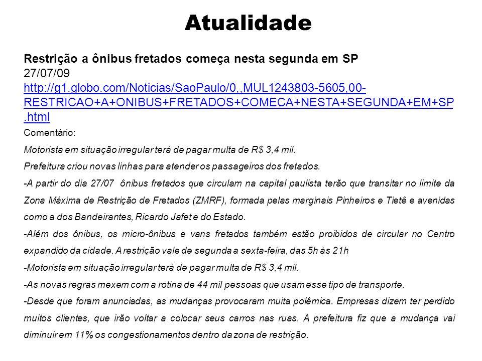 Restrição a ônibus fretados começa nesta segunda em SP 27/07/09 http://g1.globo.com/Noticias/SaoPaulo/0,,MUL1243803-5605,00- RESTRICAO+A+ONIBUS+FRETAD