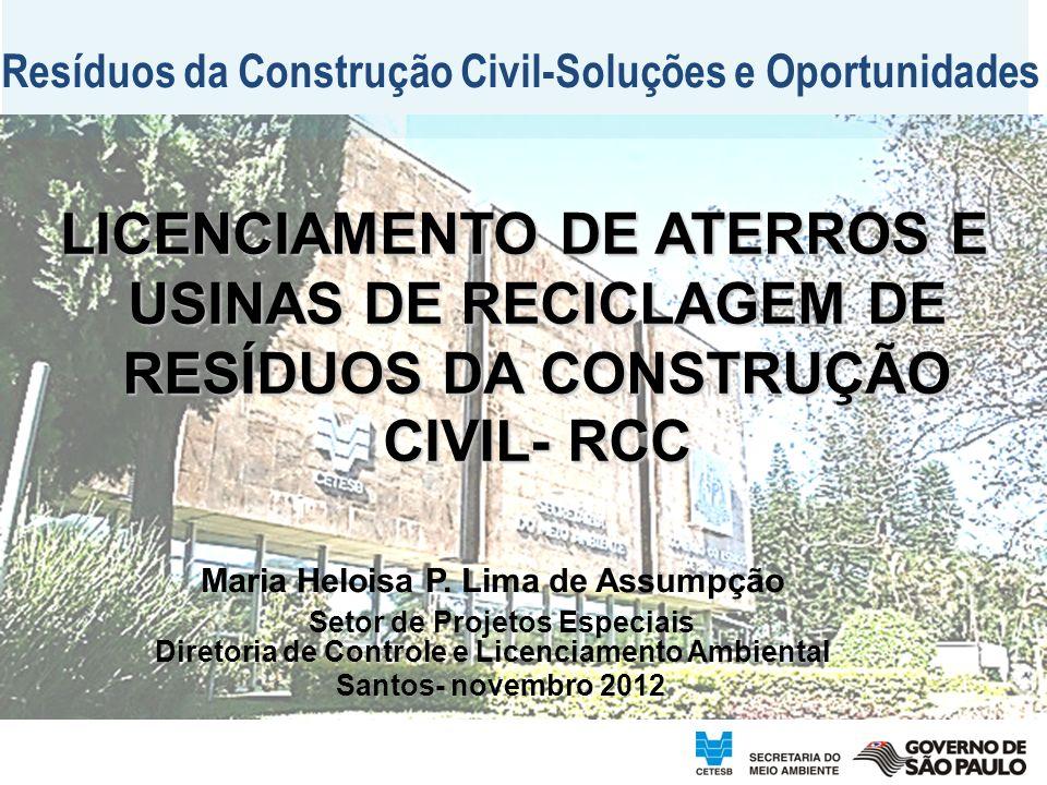 Resíduos da Construção Civil-Soluções e Oportunidades LICENCIAMENTO DE ATERROS E USINAS DE RECICLAGEM DE RESÍDUOS DA CONSTRUÇÃO CIVIL- RCC Maria Heloisa P.