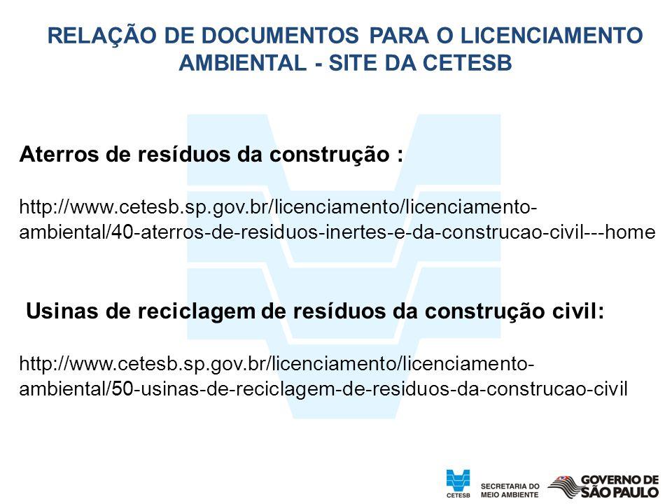 25 RELAÇÃO DE DOCUMENTOS PARA O LICENCIAMENTO AMBIENTAL - SITE DA CETESB Aterros de resíduos da construção : http://www.cetesb.sp.gov.br/licenciamento/licenciamento- ambiental/40-aterros-de-residuos-inertes-e-da-construcao-civil---home Usinas de reciclagem de resíduos da construção civil: http://www.cetesb.sp.gov.br/licenciamento/licenciamento- ambiental/50-usinas-de-reciclagem-de-residuos-da-construcao-civil