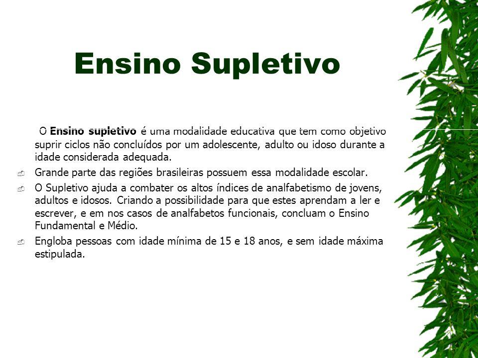 Ensino Supletivo O Ensino supletivo é uma modalidade educativa que tem como objetivo suprir ciclos não concluídos por um adolescente, adulto ou idoso durante a idade considerada adequada.