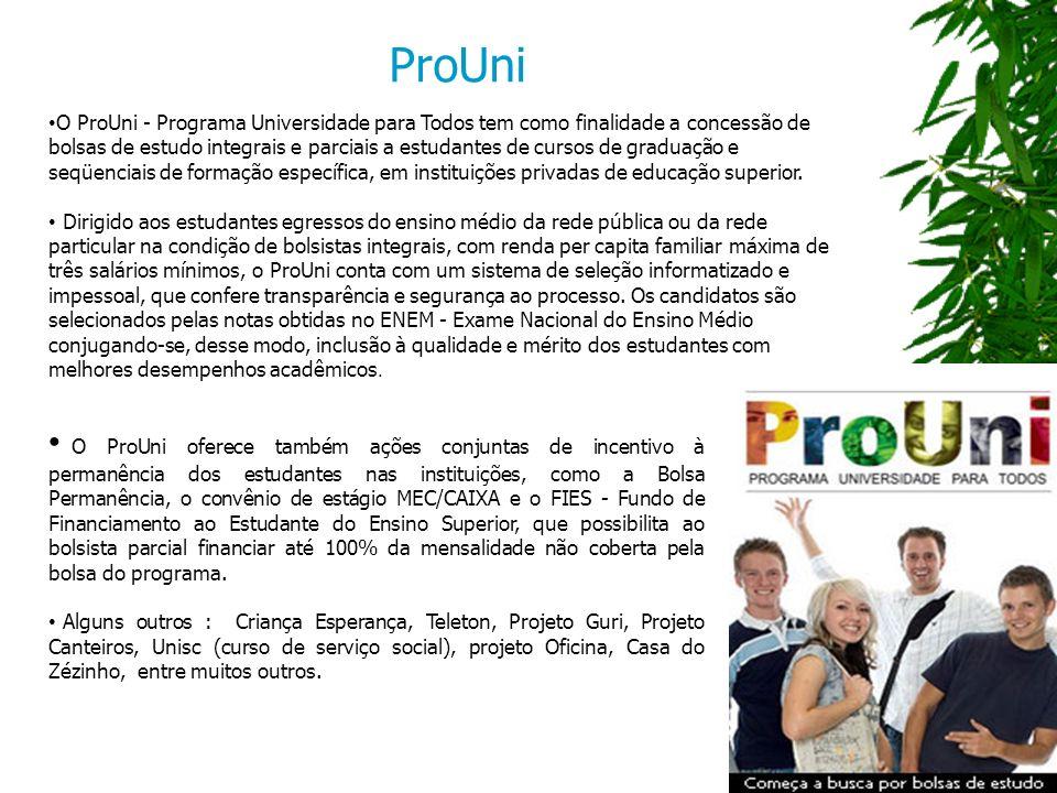 O ProUni - Programa Universidade para Todos tem como finalidade a concessão de bolsas de estudo integrais e parciais a estudantes de cursos de graduação e seqüenciais de formação específica, em instituições privadas de educação superior.