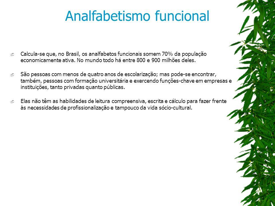 Calcula-se que, no Brasil, os analfabetos funcionais somem 70% da população economicamente ativa.
