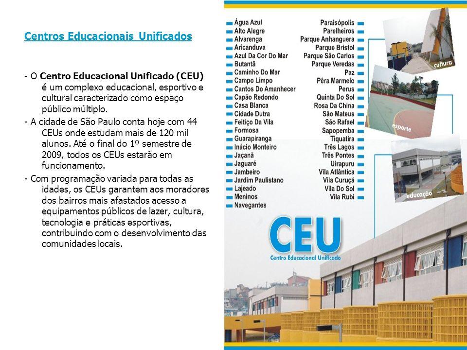 Centros Educacionais Unificados - O Centro Educacional Unificado (CEU) é um complexo educacional, esportivo e cultural caracterizado como espaço público múltiplo.