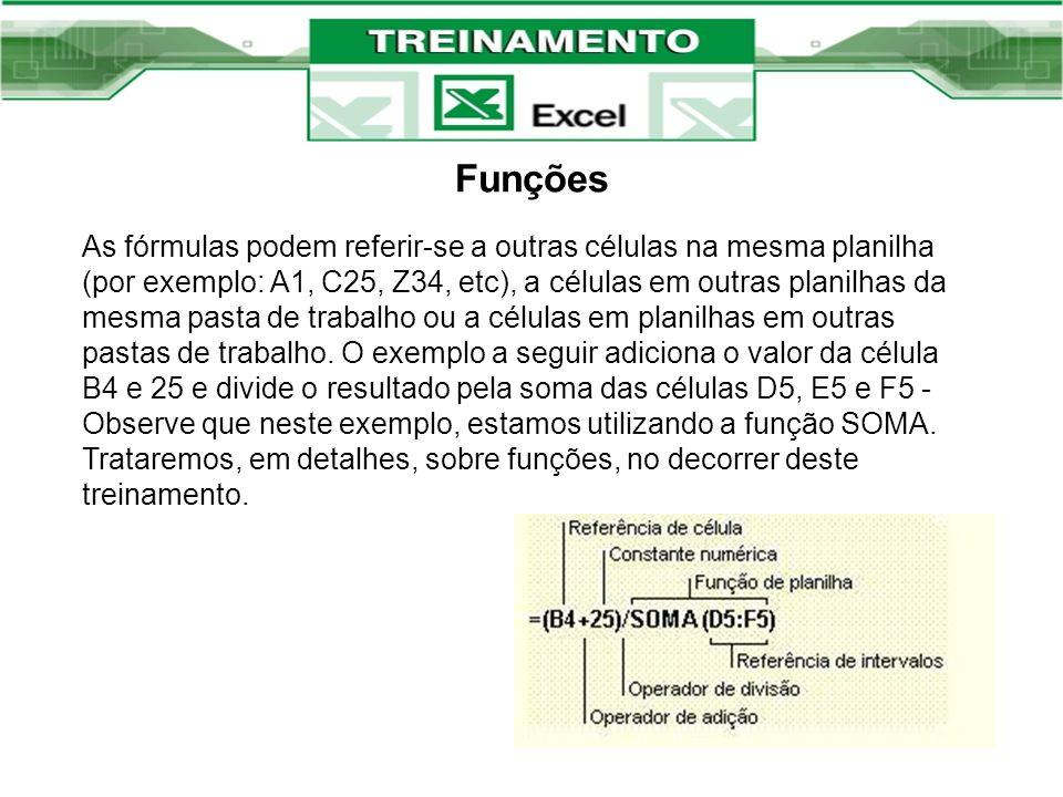 Funções As fórmulas podem referir-se a outras células na mesma planilha (por exemplo: A1, C25, Z34, etc), a células em outras planilhas da mesma pasta