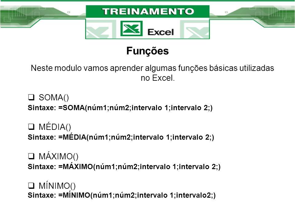 Funções Neste modulo vamos aprender algumas funções básicas utilizadas no Excel. SOMA() Sintaxe: =SOMA(núm1;núm2;intervalo 1;intervalo 2;) MÉDIA() Sin