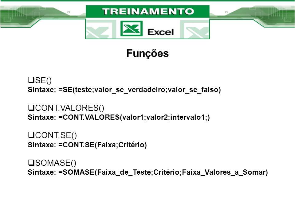Funções SE() Sintaxe: =SE(teste;valor_se_verdadeiro;valor_se_falso) CONT.VALORES() Sintaxe: =CONT.VALORES(valor1;valor2;intervalo1;) CONT.SE() Sintaxe