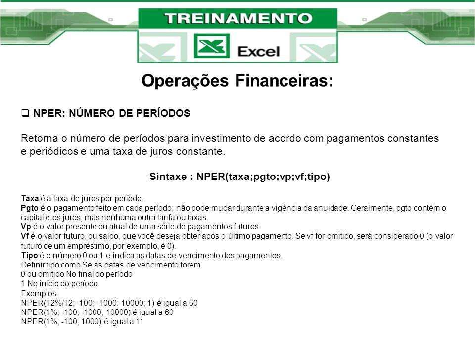 Operações Financeiras: NPER: NÚMERO DE PERÍODOS Retorna o número de períodos para investimento de acordo com pagamentos constantes e periódicos e uma