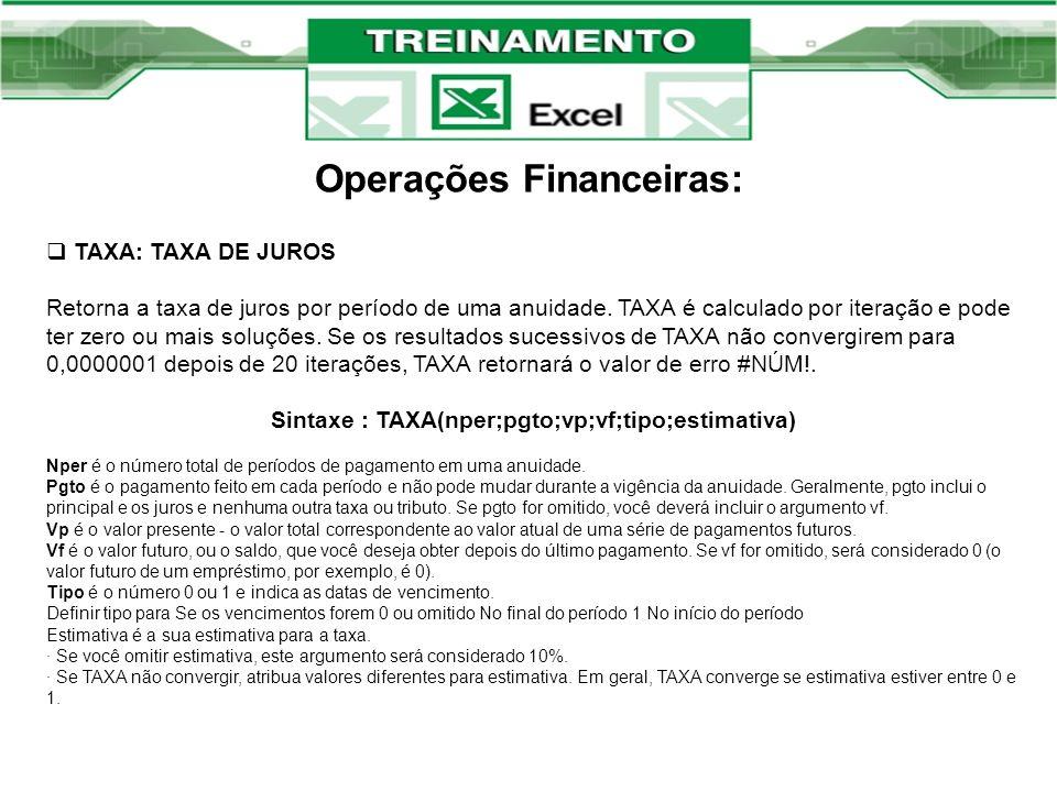 Operações Financeiras: TAXA: TAXA DE JUROS Retorna a taxa de juros por período de uma anuidade. TAXA é calculado por iteração e pode ter zero ou mais