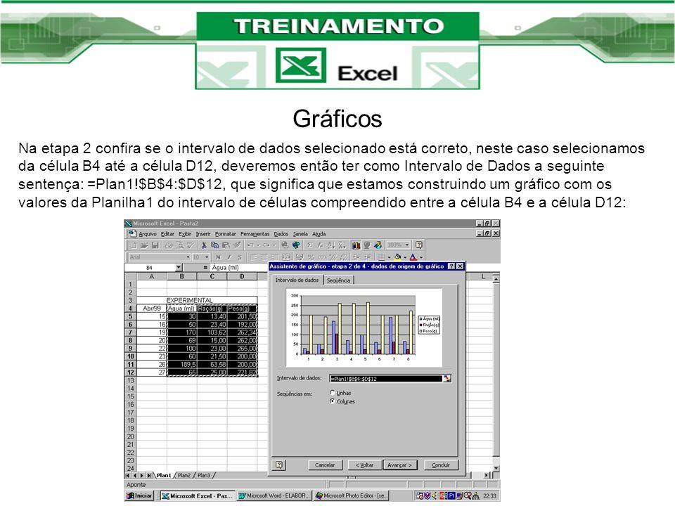 Gráficos Na etapa 2 confira se o intervalo de dados selecionado está correto, neste caso selecionamos da célula B4 até a célula D12, deveremos então t
