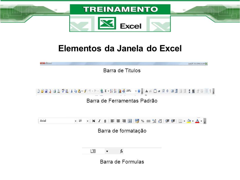 Elementos da Janela do Excel Barra de Titulos Barra de Ferramentas Padrão Barra de formatação Barra de Formulas