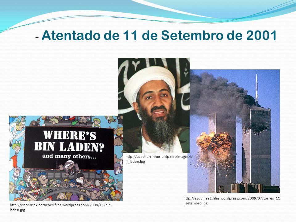 - Atentado de 11 de Setembro de 2001 http://esquina91.files.wordpress.com/2009/07/torres_11 _setembro.jpg http://ocachorrinhoriu.zip.net/images/bi n_l