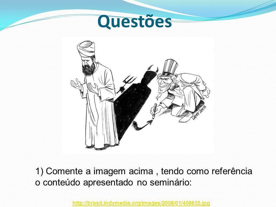 Questões 1) Comente a imagem acima, tendo como referência o conteúdo apresentado no seminário: http://brasil.indymedia.org/images/2008/01/409855.jpg