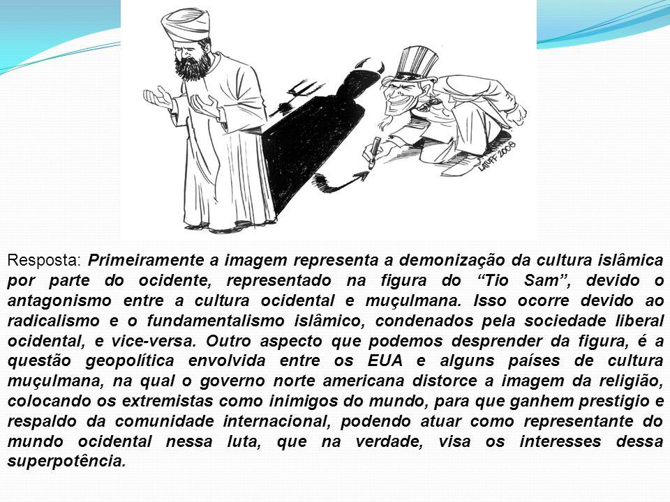 Resposta: Primeiramente a imagem representa a demonização da cultura islâmica por parte do ocidente, representado na figura do Tio Sam, devido o antag
