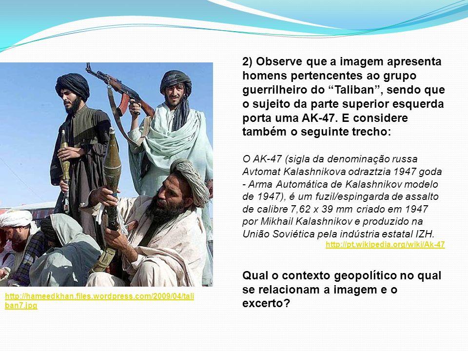 2) Observe que a imagem apresenta homens pertencentes ao grupo guerrilheiro do Taliban, sendo que o sujeito da parte superior esquerda porta uma AK-47