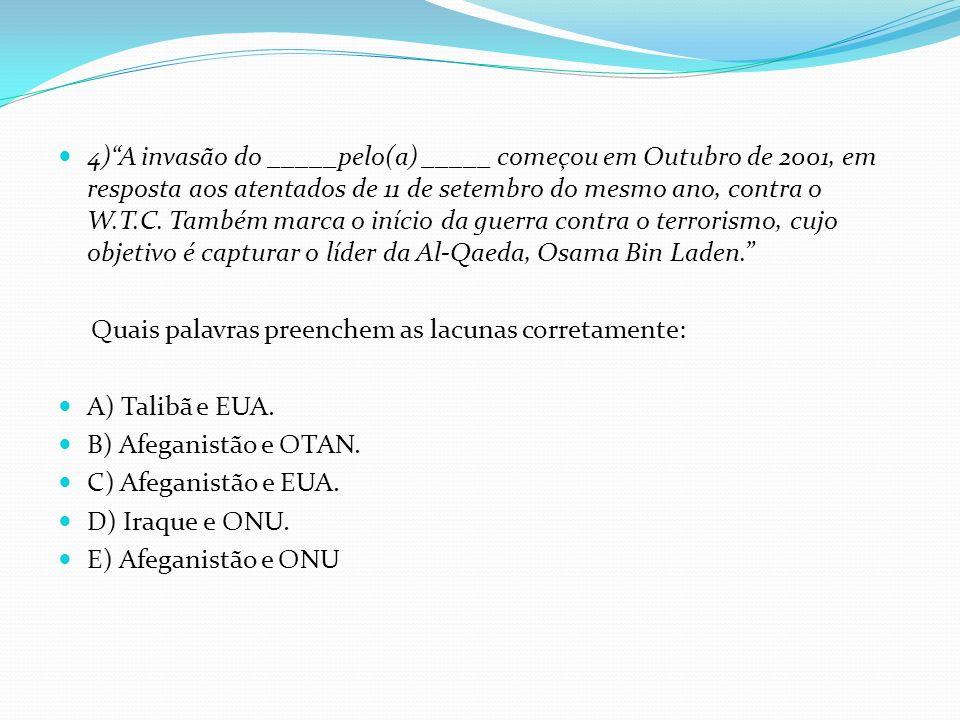 4)A invasão do _____pelo(a) _____ começou em Outubro de 2001, em resposta aos atentados de 11 de setembro do mesmo ano, contra o W.T.C. Também marca o