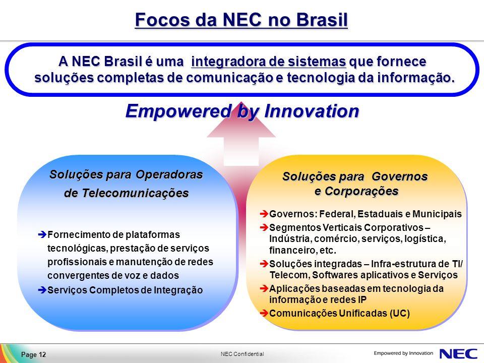 NEC Confidential Page 12 Focos da NEC no Brasil Empowered by Innovation A NEC Brasil é uma integradora de sistemas que fornece soluções completas de c