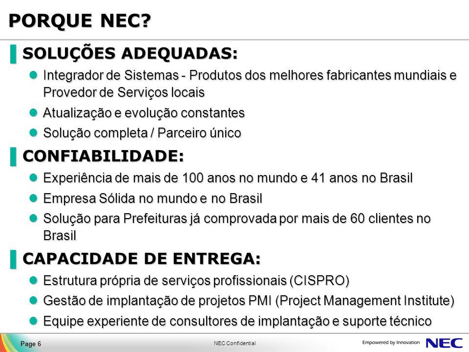 NEC Confidential Page 17 PRINCIPAIS PARCEIROS NEC Corporation (PABX e wireless) Cisco Systems (Redes IP) Allied Telesyn (Redes IP) Alvarion (Wireless) Symbol/Motorola (Rastreabilidade) Verisign (Gerenciamento de Segurança)